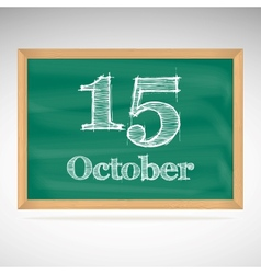 October 15 inscription in chalk on a blackboard vector image vector image