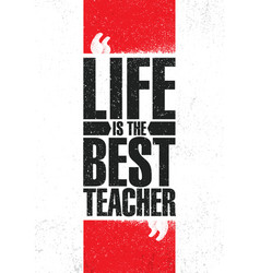 Life is the best teacher inspiring creative vector
