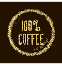 Natural 100 coffee quality type on golden glitter vector