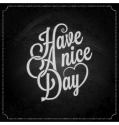 have a nice day chalk background vector image vector image