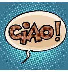 Ciao goodbye bubble comic text vector