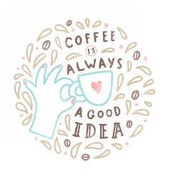 Coffee is always a good idea vector image