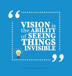 Inspirational motivational quote vision is the vector