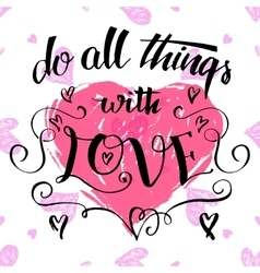 Do all things with love brush calligraphy vector image vector image