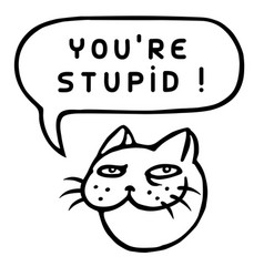 Youre stupid cartoon cat head speech bubble vector