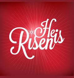 He is risen typographic vector