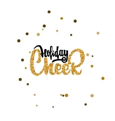 Holiday cheer - calligraphy gold paint similar to vector