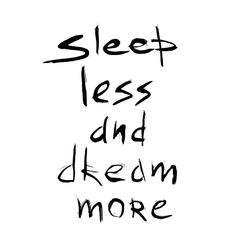 Sleep less dream more quote hand drawn graphic vector