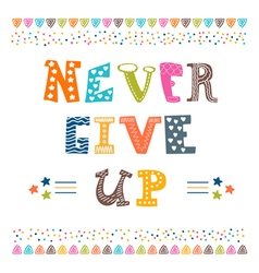 Never give up inspirational typographic quote vector