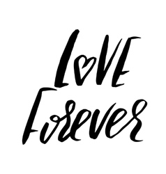 Hand lettered inspirational quote love forever vector
