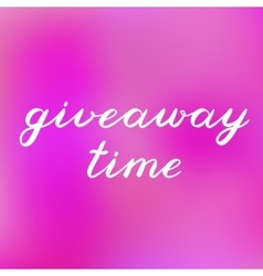 Giveaway time brush lettering cute handwriting vector