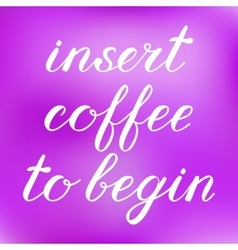 Insert coffee to begin brush lettering vector