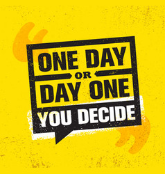 One day or day one you decide inspiring creative vector