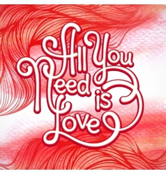 All you need is love handwritten typographic vector