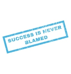 Success is never blamed rubber stamp vector