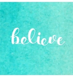 Believe brush lettering vector