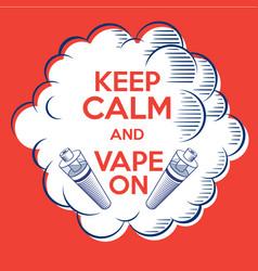 Vape poster keep calm and vape on cloud of steam vector