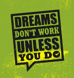 Dreams do not work unless you do inspiring vector