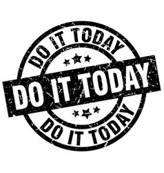 Do it today round grunge black stamp vector