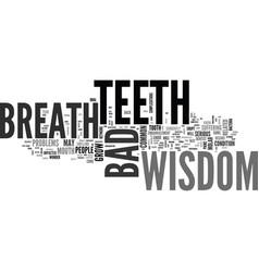 Wisdom teeth bad breath text word cloud concept vector