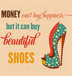 Quote typographic background about shoes vector