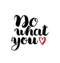 do what you love motivational lettering quote vector image vector image