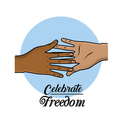 Hands together to celebrate freedom juneteenth vector