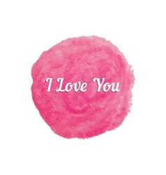 I love you text on pink watercolor stain vector