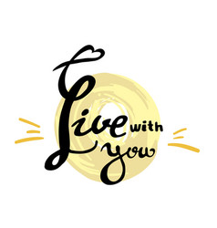 live with you calligraphy vector image vector image