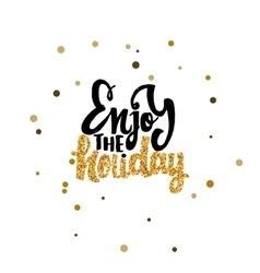 Enjoy the holiday calligraphy gold paint similar vector