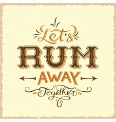 Lets rum away together abstract vintage vector