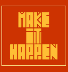 Make it happen motivation quote vector