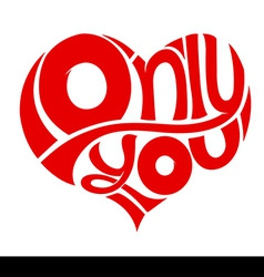 Only You concept love feeling red heart vector image vector image