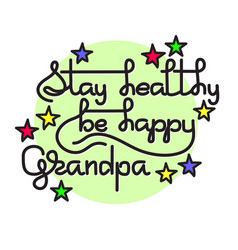 grandpa stay healthy be happy greeting vector image vector image