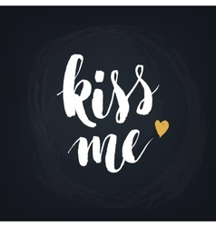Kiss me handwritten modern calligraphy quote vector