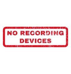 No recording devices rubber stamp vector