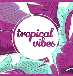 Tropical vibes abstract vector