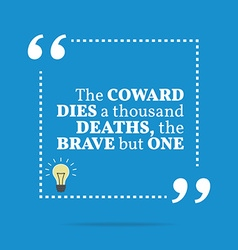 Inspirational motivational quote the coward dies a vector