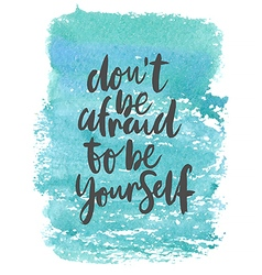 Motivation poster dont afraid to be yourself vector