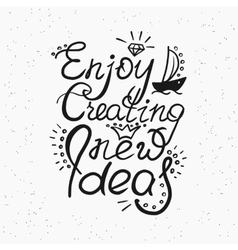 Enjoy creating new ideas handwritten design vector image