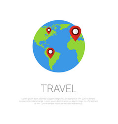 travel around world map pointers on earth globe vector image