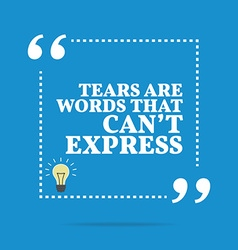 Inspirational motivational quote tears are words vector