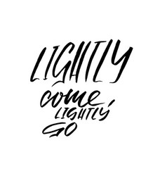 Lightly come lightly go hand drawn lettering vector