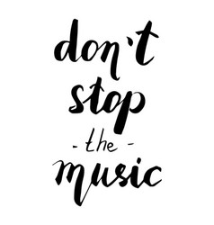 Don t stop the music hand drawn quote vector