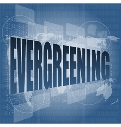 Evergreening word on business touch screen social vector