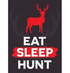 Eat Sleep Hunt - creative quote hand vector image