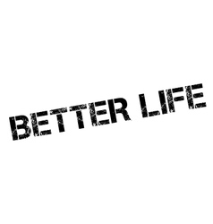 Better life rubber stamp vector