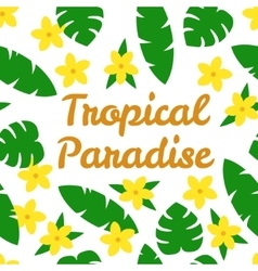 Tropical paradise card with flowers and leaves on vector