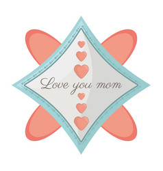 Love you mom card decoration image vector