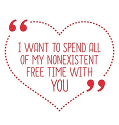 Funny love quote i want to spend all of my vector
